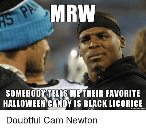 doubtful: MRW  SOMEBODY TELLS METHEIR FAVORITE  HALLOWEENCANDY IS BLACK LICORICE  made on imgur Doubtful Cam Newton