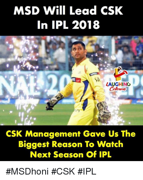 Watch, Reason, and Indianpeoplefacebook: MSD Will Lead CSK  In IPL 2018  LAUGHINO  Colowrs  CSK  Management Gave Us The  Biggest Reason To Watch  Next Season Of IPL #MSDhoni #CSK #IPL
