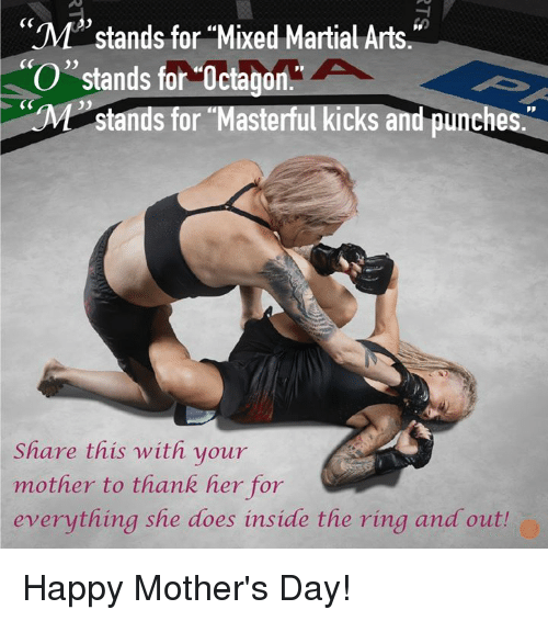 """martial arts: """"M""""stands for Mixed Martial Arts.  O"""" stands for Octagon  Pp  stands for Masterful kicks and punches  Share this with your  mother to thank her for  everything she does inside the ring and outh Happy Mother's Day!"""
