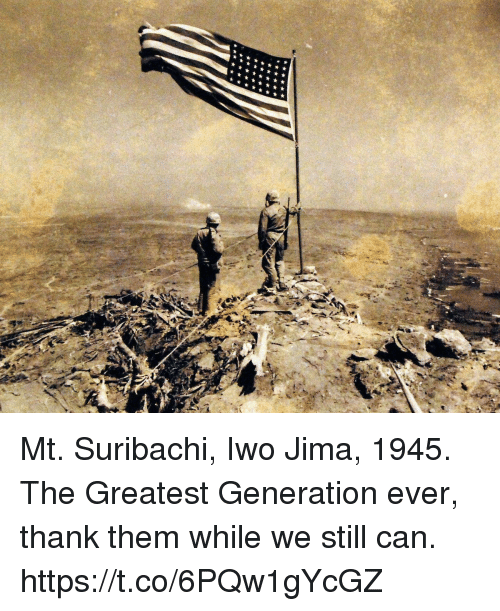 Memes, 🤖, and Can: Mt. Suribachi, Iwo Jima, 1945. The Greatest Generation ever, thank them while we still can. https://t.co/6PQw1gYcGZ
