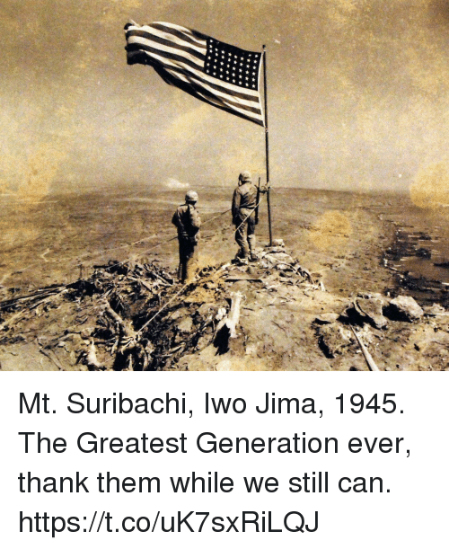 Memes, 🤖, and Can: Mt. Suribachi, Iwo Jima, 1945. The Greatest Generation ever, thank them while we still can. https://t.co/uK7sxRiLQJ
