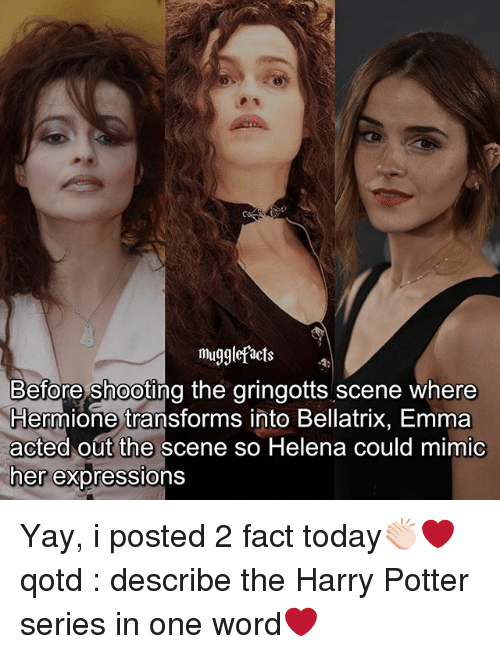 Harry Potter (Series): Mu  migglefacts  Before shooting the gringotts scene where  Hermione transforms into Bellatrix, Emma  acted out the scene so Helena could mimic  ner expressions Yay, i posted 2 fact today👏🏻❤ qotd : describe the Harry Potter series in one word❤
