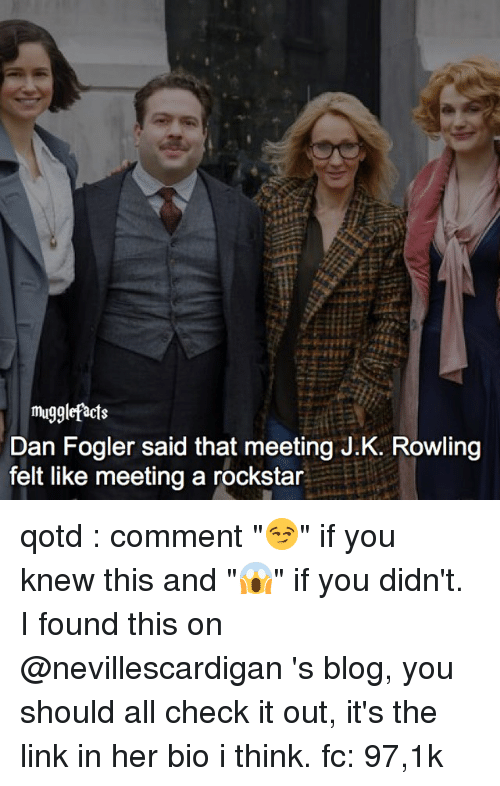 "Memes, Blog, and Link: mugglefacts  Dan Fogler said that meeting J.K. Rowling  felt like meeting a rockstar qotd : comment ""😏"" if you knew this and ""😱"" if you didn't. I found this on @nevillescardigan 's blog, you should all check it out, it's the link in her bio i think. fc: 97,1k"
