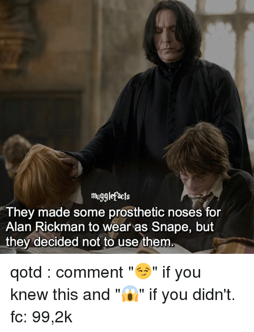 """Rickman: mugglefacts  They made some prosthetic noses for  Alan Rickman to wear as Snape, but  they decided not to use them qotd : comment """"😏"""" if you knew this and """"😱"""" if you didn't. fc: 99,2k"""