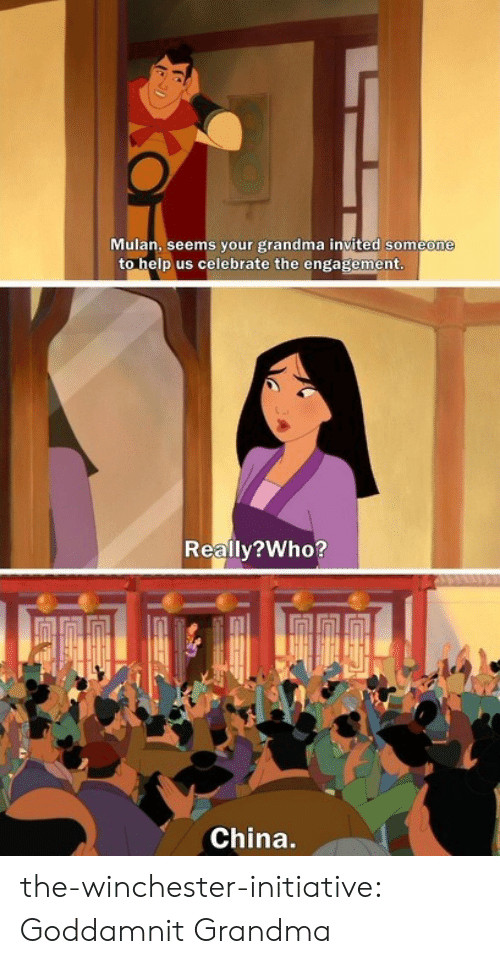 Grandma, Mulan, and Target: Mulan, seems your grandma invited someone  to help us celebrate the engagement  Reallv?Who?  China. the-winchester-initiative:  Goddamnit Grandma