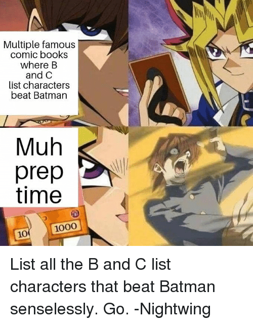 Batman, Books, and Justice League: Multiple famous  comic books  where B  and C  list characters  beat Batman  Muh  prep  time  10 1000 List all the B and C list characters that beat Batman senselessly. Go. -Nightwing