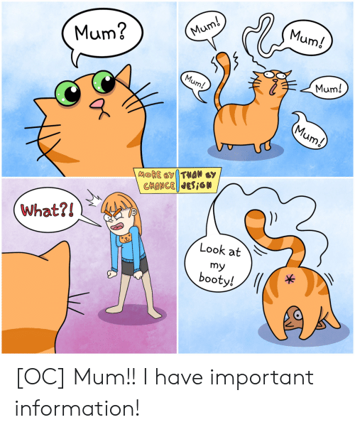 Booty, Information, and Chance: Mum?  um/  Mums  CHANCE|WESİGN  What?!  Look at  my  booty! [OC] Mum!! I have important information!