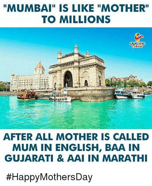 """English, Indianpeoplefacebook, and Mother: """"MUMBAI"""" IS LIKE """"MOTHER""""  TO MILLIONS  LAUGHING  AFTER ALL MOTHER IS CALLED  MUM IN ENGLISH, BAA IN  GUJARATI & AAI IN MARATH #HappyMothersDay"""