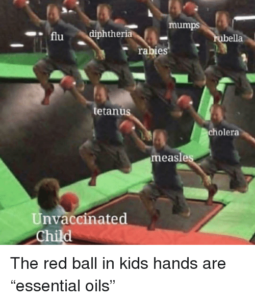 "Funny, Kids, and Red: mumps  fludiphtheria  bella  rabies  tetanus  cholera  measles  Unvaccinated The red ball in kids hands are ""essential oils"""