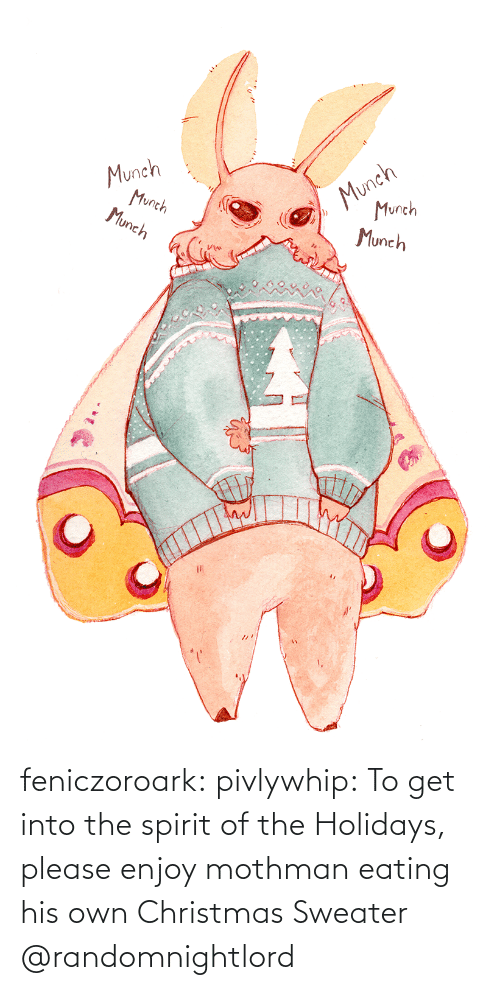 Enjoy: Munch  Munch  Munch  Munch  Munch  Munch feniczoroark:  pivlywhip: To get into the spirit of the Holidays, please enjoy mothman eating his own Christmas Sweater   @randomnightlord