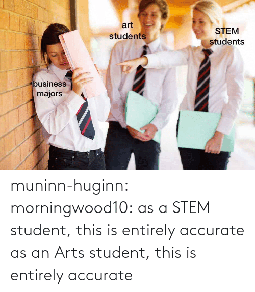 Arts: muninn-huginn:  morningwood10: as a STEM student, this is entirely accurate   as an Arts student, this is entirely accurate