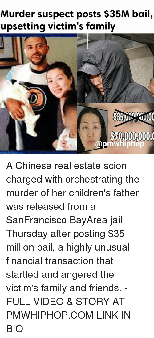 Family, Friends, and Jail: Murder suspect posts $35M bail,  upsetting victim's family  S70,000,0000  (apmwhi A Chinese real estate scion charged with orchestrating the murder of her children's father was released from a SanFrancisco BayArea jail Thursday after posting $35 million bail, a highly unusual financial transaction that startled and angered the victim's family and friends. - FULL VIDEO & STORY AT PMWHIPHOP.COM LINK IN BIO