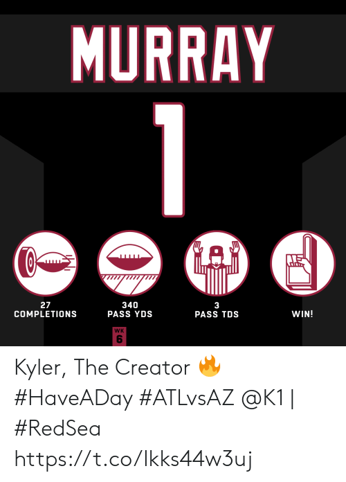 creator: MURRAY  340  PASS YDS  27  COMPLETIONS  3  PASS TDS  WIN!  WK Kyler, The Creator 🔥 #HaveADay #ATLvsAZ  @K1 | #RedSea https://t.co/Ikks44w3uj
