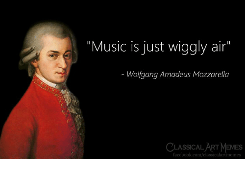 """Facebook, Memes, and Music: """"Music is just wiggly air""""  Wolfgang Amadeus Mozzarella  CLASSICAL ART MeMES  facebook.com/classicalartmemes"""