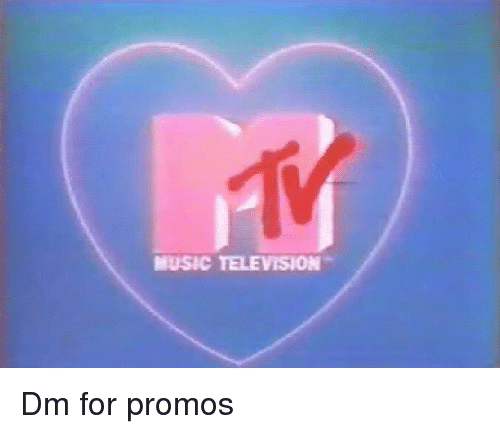 Music, Television, and For: MUSIC TELEVISION Dm for promos