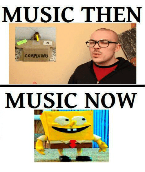 Music: MUSIC THEN  COMPLAINTS  MUSIC NOW