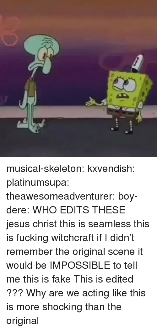 edits: musical-skeleton:  kxvendish:  platinumsupa:   theawesomeadventurer:  boy-dere: WHO EDITS THESE  jesus christ this is seamless this is fucking witchcraft if I didn't remember the original scene it would be IMPOSSIBLE to tell me this is fake   This is edited ???    Why are we acting like this is more shocking than the original