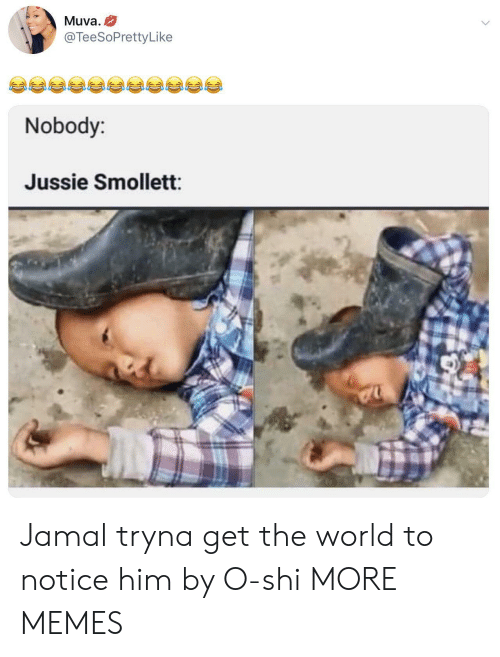 Dank, Memes, and Target: Muva.  @TeeSoPrettyLike  Nobody:  Jussie Smollett Jamal tryna get the world to notice him by O-shi MORE MEMES