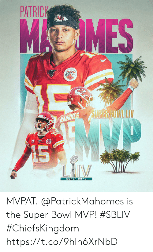 Super Bowl: MVPAT.  @PatrickMahomes is the Super Bowl MVP! #SBLIV #ChiefsKingdom https://t.co/9hlh6XrNbD