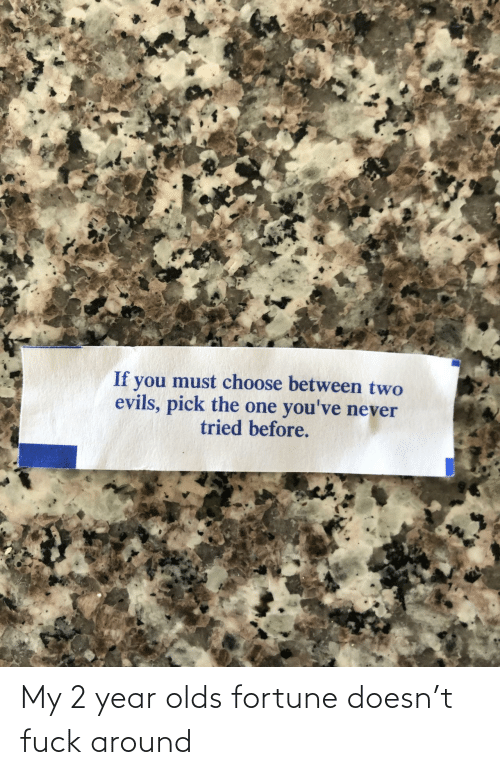 Fuck: My 2 year olds fortune doesn't fuck around