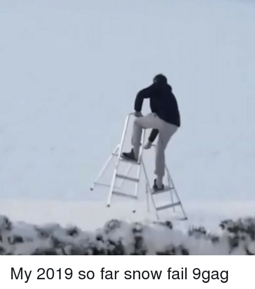 9gag, Fail, and Memes: My 2019 so far snow fail 9gag
