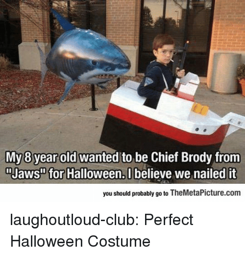 """Club, Halloween, and Tumblr: My 8 year old wanted to be Chief Brody from  """"Jaws"""" for Halloween, U believe we nailed it  you should probably go to TheMetaPicture.com laughoutloud-club:  Perfect Halloween Costume"""