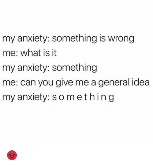 Funny, Anxiety, and What Is: my anxiety: something is wrong  me: what is it  my anxiety: something  me: can you give me a general idea  my anxiety: something 😡