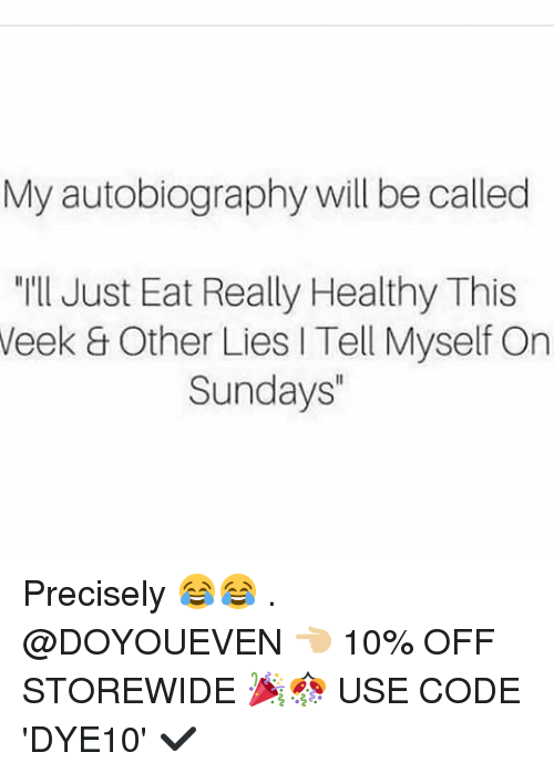 "Gym, Autobiography, and Code: My autobiography will be called  ""I'll Just Eat Really Healthy This  Week Other Lies l Tell Myself On  Sundays"" Precisely 😂😂 . @DOYOUEVEN 👈🏼 10% OFF STOREWIDE 🎉🎊 USE CODE 'DYE10' ✔️"