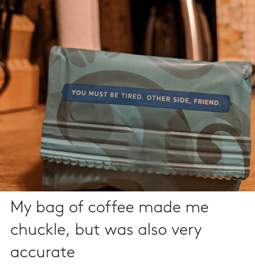 Bag Of: My bag of coffee made me chuckle, but was also very accurate