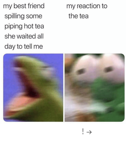 Best Friend, Pinterest, and Best: my best friend  my reaction to  spilling some  the tea  piping hot tea  she waited all  day to tell me 𝘧𝘰𝘭𝘭𝘰𝘸 𝘮𝘺 𝘱𝘪𝘯𝘵𝘦𝘳𝘦𝘴𝘵! → 𝘤𝘩𝘦𝘳𝘳𝘺𝘩𝘢𝘪𝘳𝘦𝘥