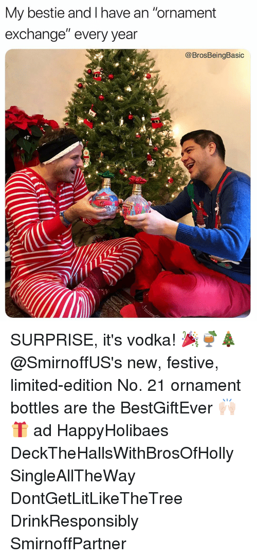 "Limited, Vodka, and Smirnoff: My bestie and I have an ""ornament  exchange"" every year  @BrosBeingBasic  SMIRNOFF  Vouk SURPRISE, it's vodka! 🎉🍹🎄@SmirnoffUS's new, festive, limited-edition No. 21 ornament bottles are the BestGiftEver 🙌🏻🎁 ad HappyHolibaes DeckTheHallsWithBrosOfHolly SingleAllTheWay DontGetLitLikeTheTree DrinkResponsibly SmirnoffPartner"