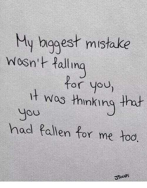 Hod: My bggest mistake  Wosn t fallina  hg  for you,  t wos thnking that  you  hod Pallen for me too