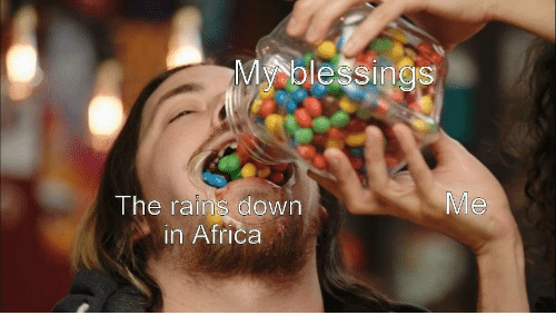 Africa, Blessings, and Down: My blessings  The rains down  n Africa