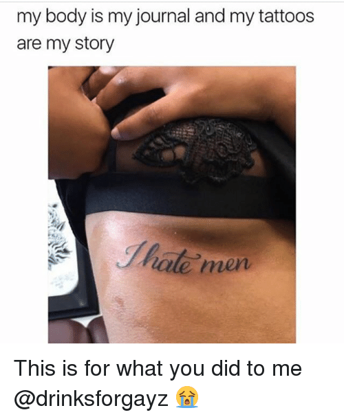 Tattoos, Grindr, and Journal: my body is my journal and my tattoos  are my story  men This is for what you did to me @drinksforgayz 😭