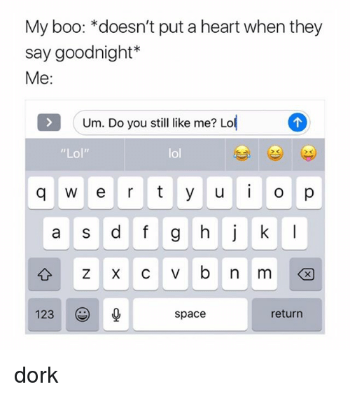 """Boo, Lol, and Heart: My boo: *doesn't put a heart when they  say goodnight*  Me:  Um. Do you stil ike me? Lo  """"Lol""""  lol  a S  123  space  return dork"""