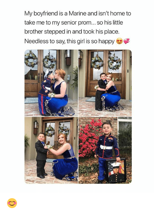 Girl, Happy, and Home: My boyfriend is a Marine and isn't home to  take me to my senior prom...so his little  brother stepped in and took his place  Needless to say, this girl is so happy 😊