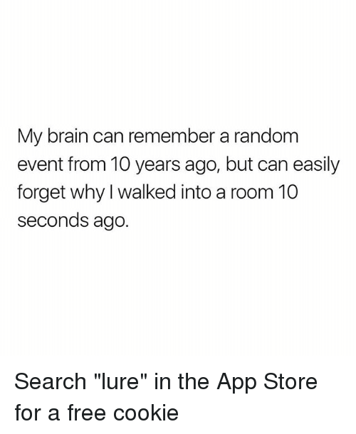 """Memes, App Store, and Brain: My brain can remember a random  event from 10 years ago, but can easily  forget why I walked into a room 10  seconds ago. Search """"lure"""" in the App Store for a free cookie"""