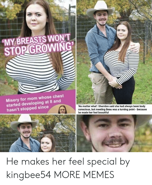 Beautiful, Dank, and Memes: 'MY BREASTS WONT I  STOP GROWING  Misery for mom whose chest  started developing at 8 and  hasn't stopped since  No matter what: Sheridan said she had always been body  conscious, but meeting Beau was a turning point because  he made her feel beautiful He makes her feel special by kingbee54 MORE MEMES