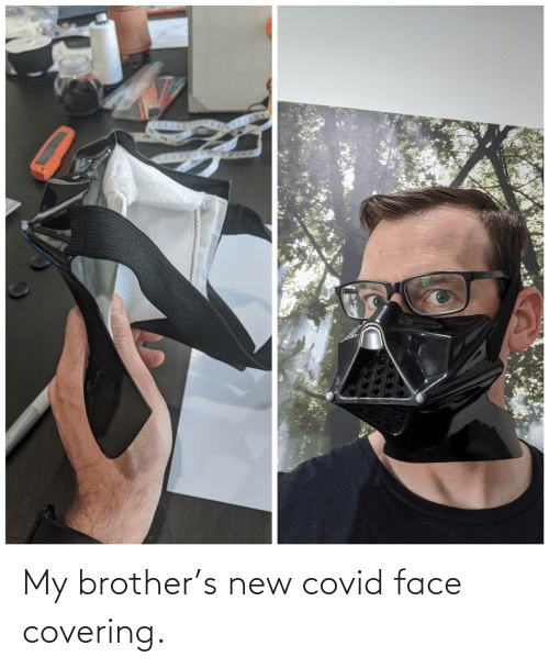 brother: My brother's new covid face covering.