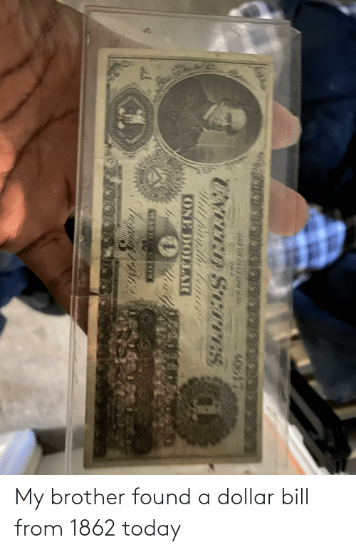 Dollar: My brother found a dollar bill from 1862 today