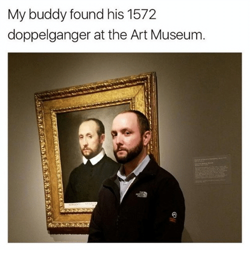 doppelganger: My buddy found his 1572  doppelganger at the Art Museum