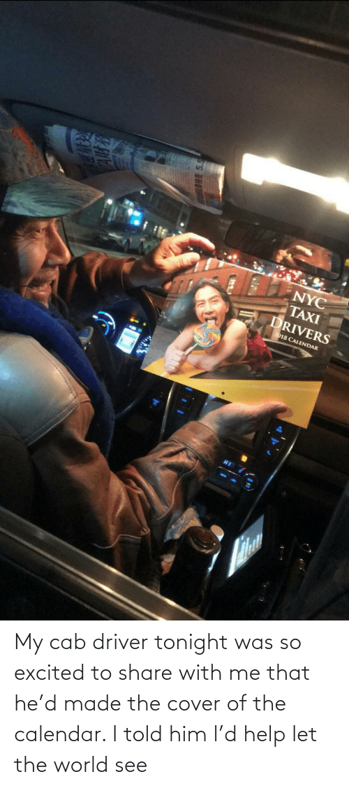 That He: My cab driver tonight was so excited to share with me that he'd made the cover of the calendar. I told him l'd help let the world see