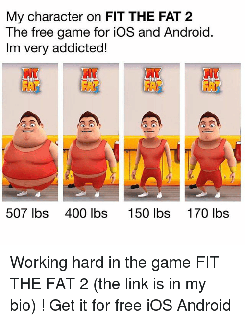 Android, Memes, and The Game: My character on FIT THE FAT 2  The free game for iOS and Android.  Im very addicted!  NT  HT  贓  507 lbs  400 lbs  150 lbs  170 lbs Working hard in the game FIT THE FAT 2 (the link is in my bio) ! Get it for free iOS Android
