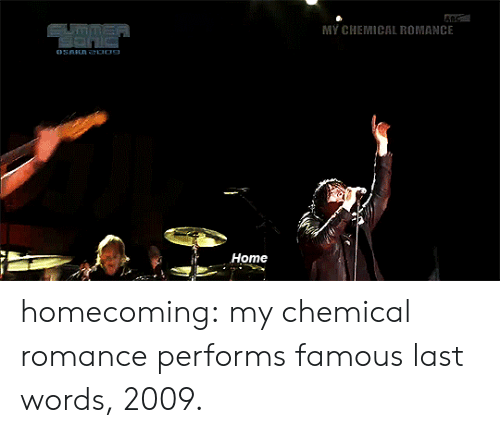 Tumblr, youtube.com, and Blog: MY CHEMICAL ROMANCE  Home homecoming: my chemical romance performs famous last words, 2009.