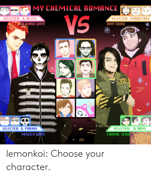 Choose Your: MY CHEMICAL ROMANCE  TED: H. RLIEN  SELECTED: SNOLWFLAKE  RAY TORO  GERARD WAY  米  SELECTED: B. PARADE  SELECTED: D. DAYS  FRANK IERO  MIKEY H lemonkoi:  Choose your character.