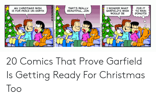 Beautiful, Christmas, and Donuts: MY CHRISTMAS WISH  IS FOR PEACE ON EARTH  THAT'S REALLY  BEAUTIFUL, JON  I WONDER WHAT  GARFIELD'S WISH  WOULD BE  FOR IT  TO RAIN  DONUTS!  SMWd SLOZ a  duoooogaoey MMw  n n  a penqug  FRM DAVS I12-25 20 Comics That Prove Garfield Is Getting Ready For Christmas Too