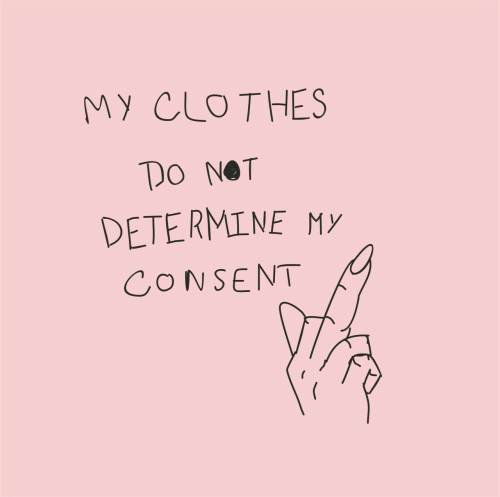 Clothes, Consent, and Not: My CLOTHES  DO NOT  DETERMINE My  CoNSENT