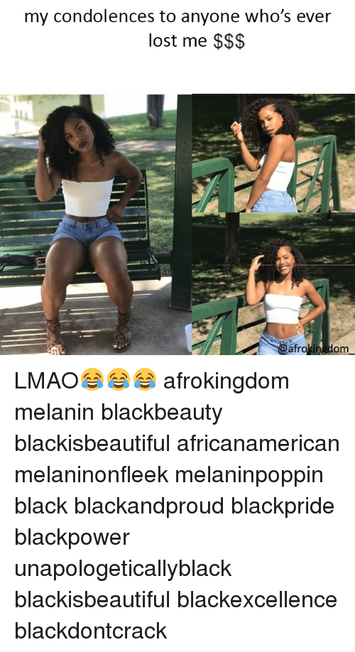 Lmao, Memes, and Lost: my condolences to anyone who's ever  lost me $$$  afrokingdom LMAO😂😂😂 afrokingdom melanin blackbeauty blackisbeautiful africanamerican melaninonfleek melaninpoppin black blackandproud blackpride blackpower unapologeticallyblack blackisbeautiful blackexcellence blackdontcrack