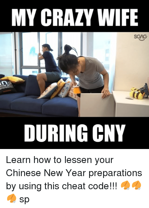 Crazy, Memes, and New Year's: MY CRAZY WIFE  SGAG  OSSO  DURING CNY Learn how to lessen your Chinese New Year preparations by using this <link in bio> cheat code!!! 🥠🥠🥠 sp