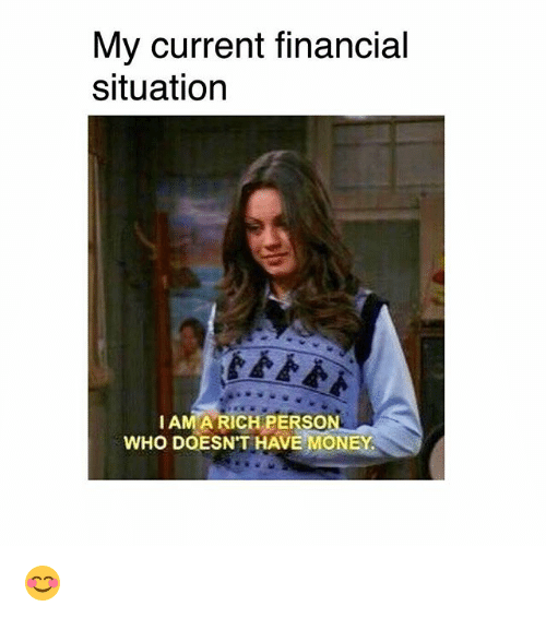 Memes, Money, and 🤖: My current financial  situation  I AMA RICH PERSO  WHO DOESN'T HAVE MONEY 😊